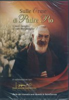 Sulle orme di Padre Pio. I suoi luoghi, il suo messaggio