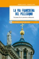 La via Francigena del pellegrino - Monica D'Atti , Franco Cinti