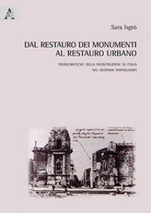 Copertina di 'Dal restauro dei monumenti al restauro urbano. Problematiche della ricostruzione in Italia nel secondo dopoguerra'