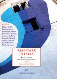 Copertina di 'Riabitare l'Italia. Le aree interne tra abbandoni e riconquiste'