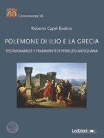 Polemone di Ilio e la Grecia. Testimonianze e frammenti di periegesi antiquaria - Capel Badino Roberto