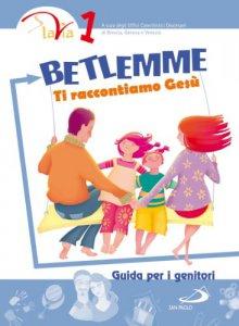 Copertina di 'Betlemme. Ti raccontiamo Gesù. Vol. 1'