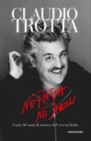 No pasta no show. I miei 40 anni di musica dal vivo in Italia - Trotta Claudio