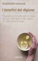 I benefici del digiuno. Programma di sette giorni creato dal guru del digiuno per vivere più sani e più a lungo - Dahlke Rüdiger