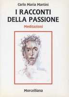 I racconti della passione - Martini Carlo M.