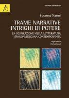Trame narrative, intrighi di potere. La cospirazione nella letteratura ispanoamericana contemporanea - Nanni Susanna