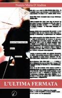 L' ultima fermata - D'Andrea Nunzia Maria