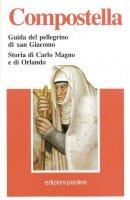 Compostella. Guida del pellegrino di San Giacomo. Storia di Carlo Magno e di Orlando - AA.VV.