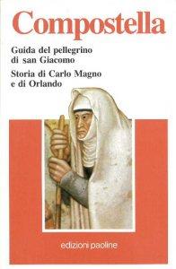 Copertina di 'Compostella. Guida del pellegrino di San Giacomo. Storia di Carlo Magno e di Orlando'