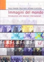 Immagini del mondo. Introduzioni alle relazioni internazionali - Paolo Foradori, Paolo Rosa, Riccardo Scartezzini