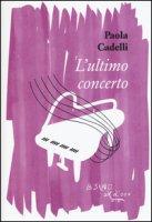 L' ultimo concerto - Cadelli Paola