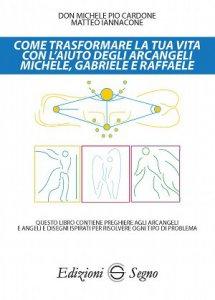 Copertina di 'Come trasformare la tua vita con l'aiuto degli arcangeli Michele, Gabriele e Raffaele'