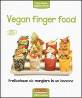 Vegan finger food. Prelibatezze da mangiare in un boccone - Grieco Dora, Politi Roberto