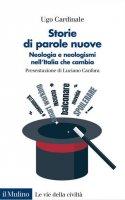 Storie di parole nuove. Neologia e neologismi nell'Italia che cambia - Ugo Cardinale