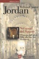 Nel nome del Signore. L'Europa dall'anno Mille alla fine del Medioevo - Chester Jordan William