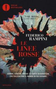 Copertina di 'Le linee rosse. Uomini, confini, imperi: le carte geografiche che raccontano il mondo in cui viviamo'