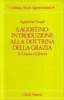 Sant'Agostino: introduzione alla dottrina della grazia [vol_2] / Grazia e libertà - Trapè Agostino