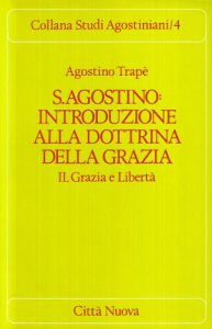 Copertina di 'Sant'Agostino: introduzione alla dottrina della grazia [vol_2] / Grazia e libertà'
