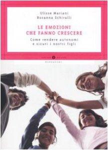 Copertina di 'Le emozioni che fanno crescere. Come rendere autonomi e sicuri i nostri figli'