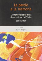 Le parole e la memoria. La memorialistica della deportazione dall'Italia - Guido Vaglio