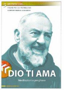 Copertina di 'Dio ti ama. Un mese con padre Pio da Pietrelcina'