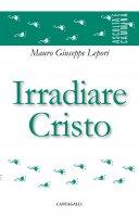 Irradiare Cristo - Giuseppe Lepori