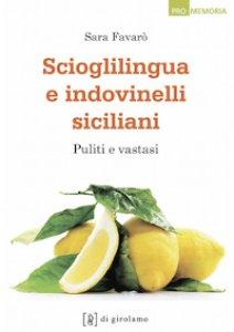 Copertina di 'Scioglilingua e indovinelli siciliani. Puliti e vastasi'