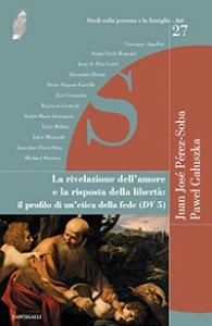 Copertina di 'Rivelazione dell'amore e la risposta della libertà: il profilo di un'etica della fede (DV 5)'