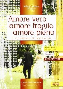 Copertina di 'Amore vero amore fragile amore pieno. Il sacramento del matrimonio'