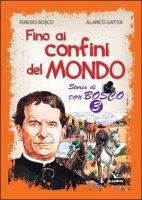 Fino ai confini del mondo - Teresio Bosco, Alarico Gattia