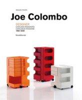 Joe Colombo. Designer. Catalogo ragionato 1962-2020. Ediz. italiana e inglese