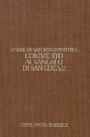 Opera. Commento al Vangelo di san Luca vol.9.2 - Bonaventura (san)