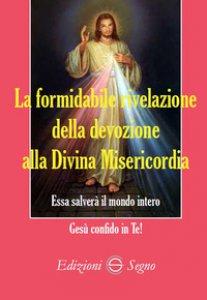 Copertina di 'La formidabile rivelazione della devozione alla Divina Misericordia'