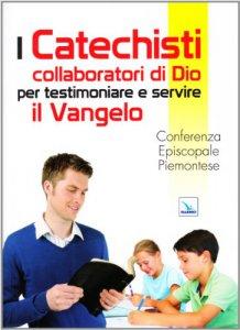Copertina di 'I catechisti collaboratori di Dio per testimoniare e servire il Vangelo'