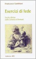 Esercizi di fede. Lectio divina sulla lettera ai Romani - Lambiasi Francesco