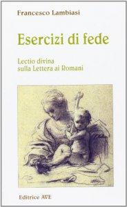 Copertina di 'Esercizi di fede. Lectio divina sulla lettera ai Romani'