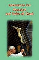 Pensieri sul volto di Gesù - Benedetto XVI (Joseph Ratzinger)
