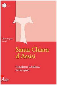 Copertina di 'Santa Chiara d'Assisi. Contemplare la bellezza di Dio sposo'
