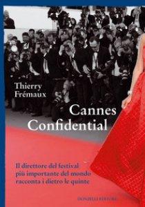 Copertina di 'Cannes confidential. Il direttore del festival più importante del mondo racconta i dietro le quinte'