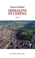 Immagini di Cesena. Testo spagnolo a fronte - Grittani Franco