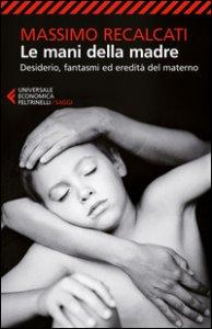 Copertina di 'Le mani della madre. Desiderio, fantasmi ed eredità del materno'