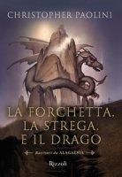 La forchetta, la strega e il drago. Racconti da Alagaësia - Paolini Christopher