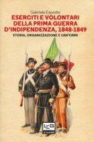 Eserciti e volontari della prima guerra d'indipendenza, 1848-1849. Storia, organizzazione e uniformi - Esposito Gabriele