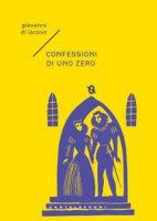 Confessioni di uno zero - Di Iacovo Giovanni