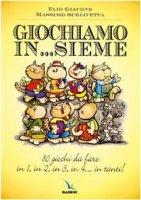 Giochiamo in...sieme. 80 giochi da fare in 1, in 2, in 3, in 4... in tanti! - Giacone Elio, Schiavetta Massimo (Max)