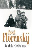 La mistica e l'anima russa - Florenskij Pavel A.