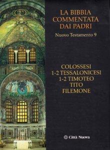 Copertina di 'La Bibbia commentata dai Padri. Nuovo Testamento [vol_9] / Colossesi 1-2, Tessalonicesi 1-2, Timoteo, Tito, Filemone'