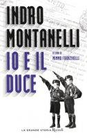 Io e il duce - Montanelli Indro