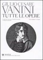 Tutte le opere. Testo latino a fronte - Giulio Cesare Vanini