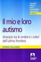 Il mio e loro autismo. Itinerario tra le ombre e i colori dell'ultima frontiera - Williams Donna